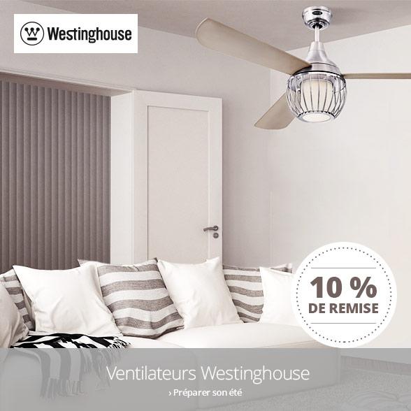 10 % de remise sur les ventilateurs Westinghouse